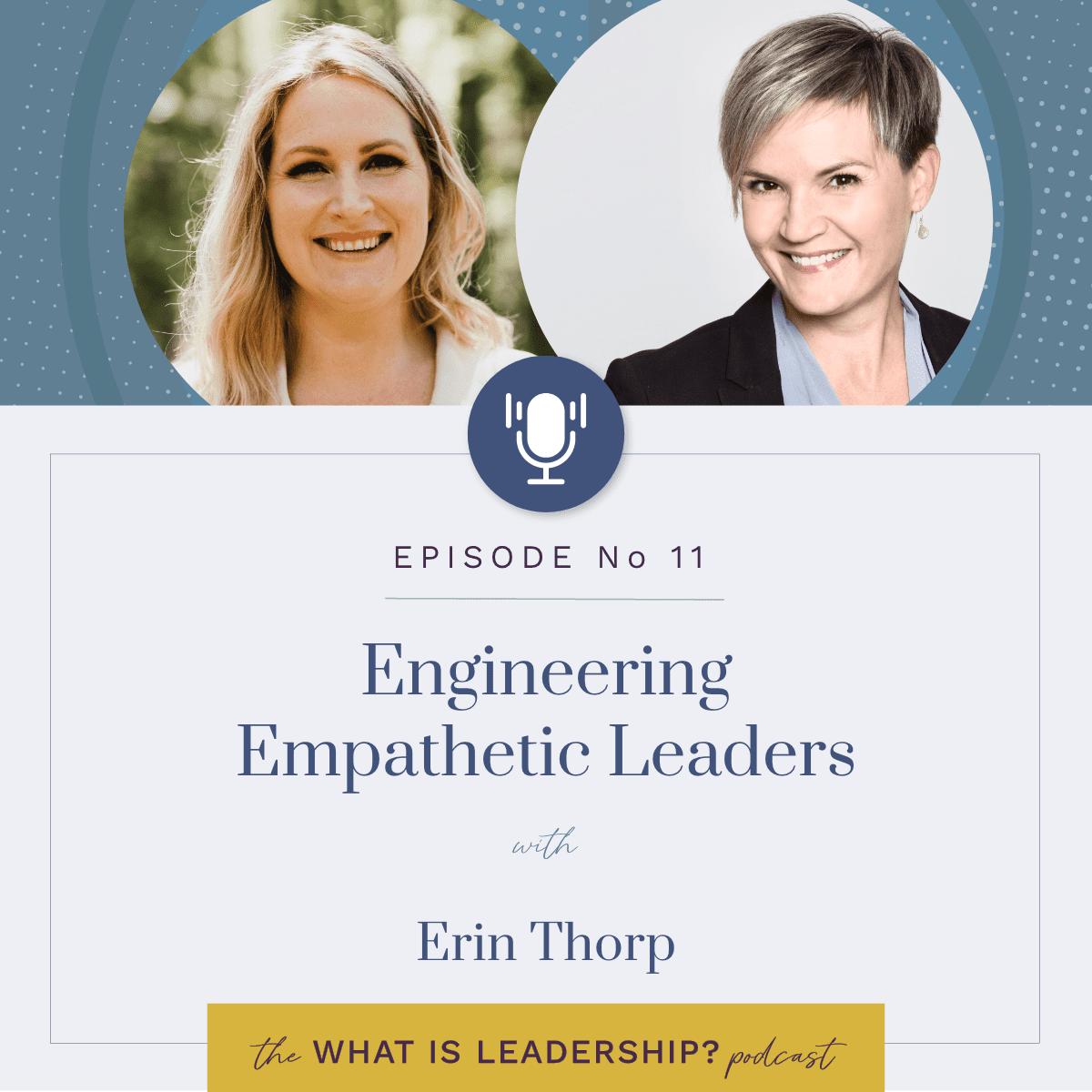 11 – Engineering Empathetic Leaders – with Erin Thorp