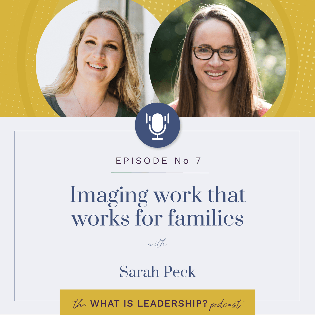 07 – Imagining work that works for families with Sarah Peck
