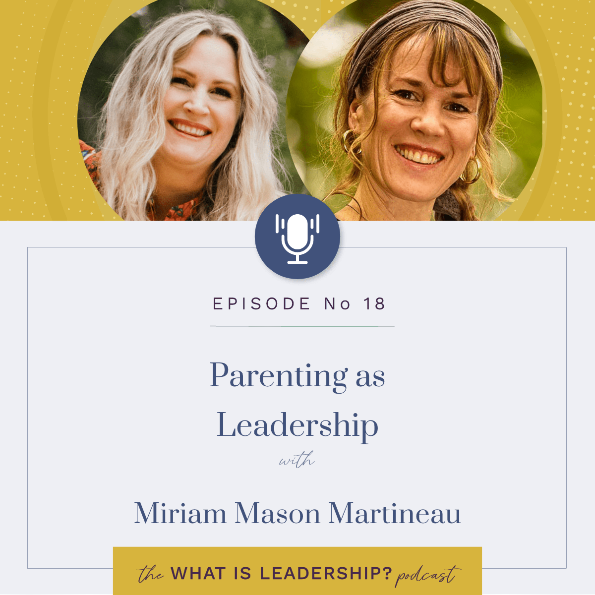 18 – Parenting as Leadership – with Miriam Mason Martineau