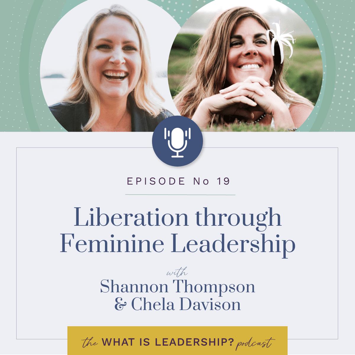 19 – Liberation through Feminine Leadership with Shannon Thompson