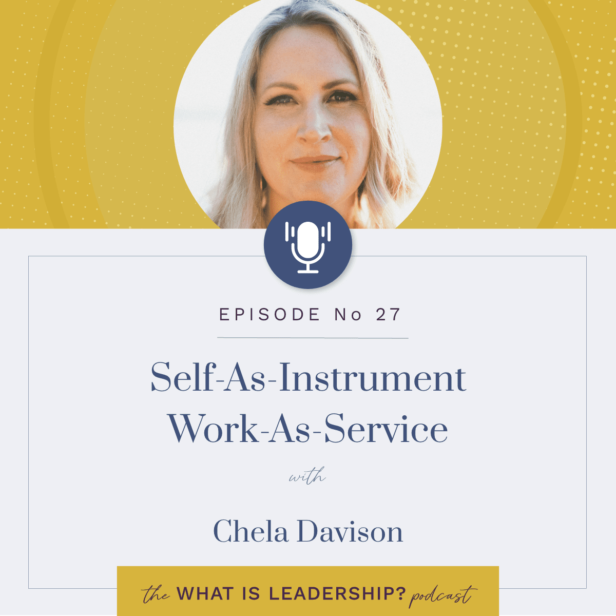 27 – Self-As-Instrument. Work-As-Service with Chela Davison